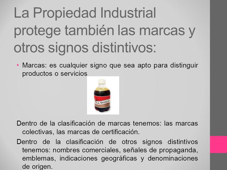 La Propiedad Industrial protege también las marcas y otros signos distintivos: Marcas: es cualquier signo que sea apto para distinguir productos o ser