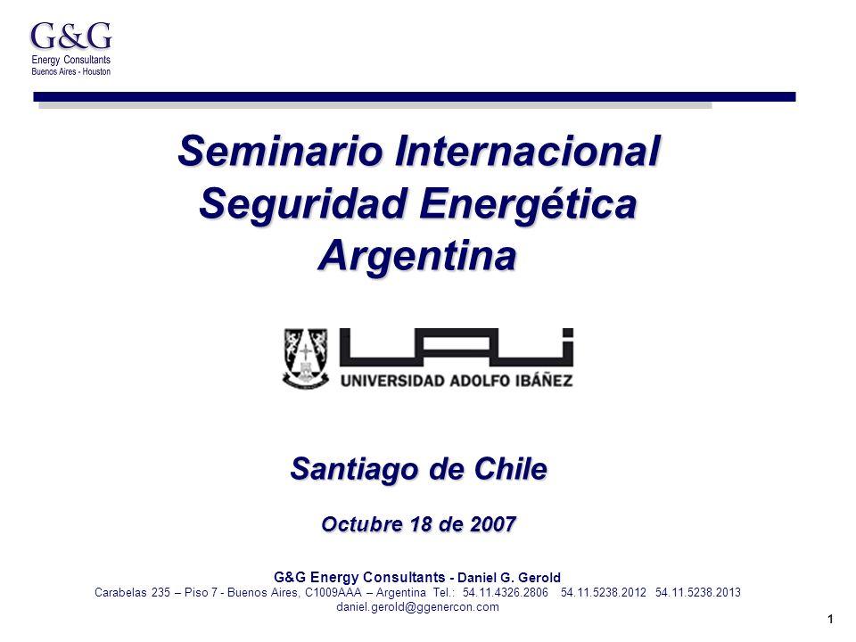 1 Seminario Internacional Seguridad Energética Argentina Santiago de Chile Octubre 18 de 2007 G&G Energy Consultants - Daniel G.