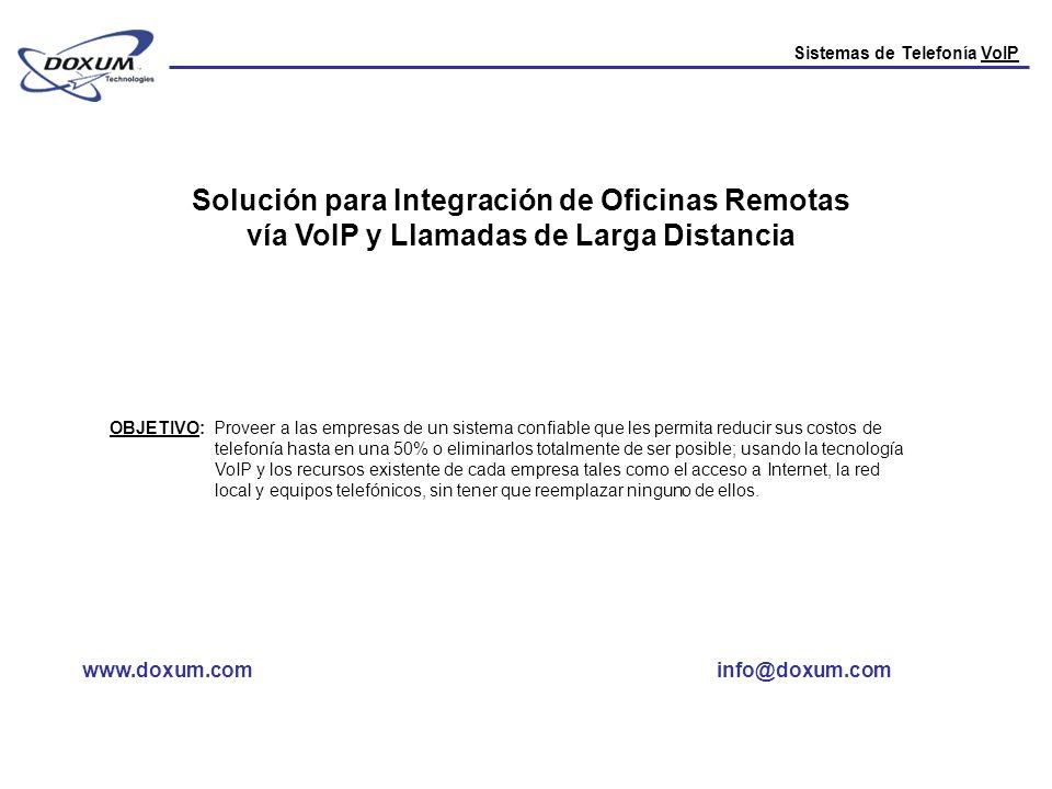 Sistemas de Telefonía VoIP Solución para Integración de Oficinas Remotas vía VoIP y Llamadas de Larga Distancia OBJETIVO: Proveer a las empresas de un