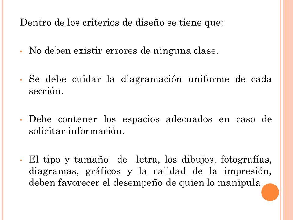 Dentro de los criterios de diseño se tiene que: No deben existir errores de ninguna clase. Se debe cuidar la diagramación uniforme de cada sección. De