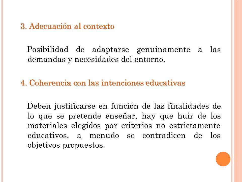 3. Adecuación al contexto Posibilidad de adaptarse genuinamente a las demandas y necesidades del entorno. 4. Coherencia con las intenciones educativas