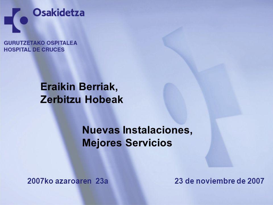 Nuevas Instalaciones, Mejores Servicios 2007ko azaroaren 23a 23 de noviembre de 2007 Eraikin Berriak, Zerbitzu Hobeak
