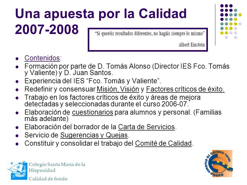 Una apuesta por la Calidad 2007-2008 Contenidos: Formación por parte de D. Tomás Alonso (Director IES Fco. Tomás y Valiente) y D. Juan Santos. Experie