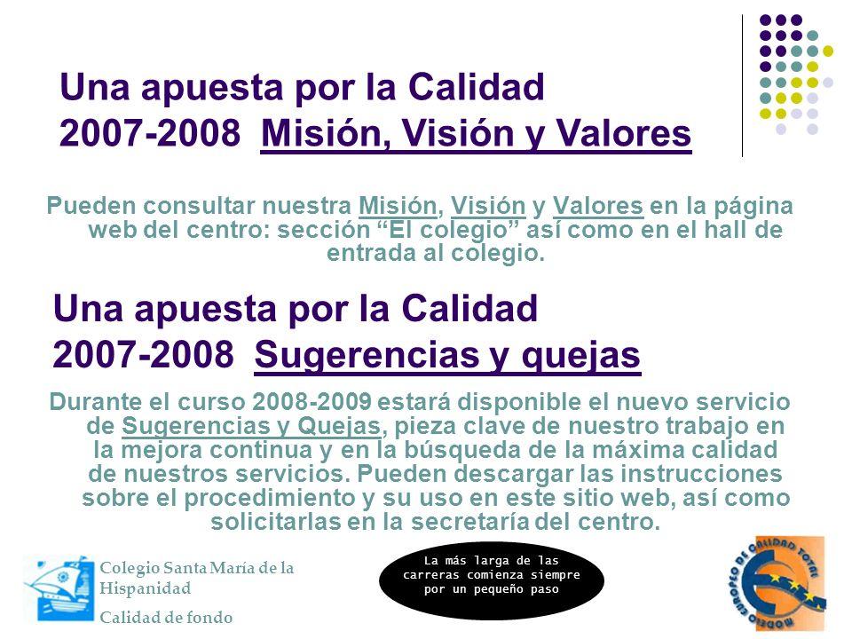 Una apuesta por la Calidad 2007-2008 Sugerencias y quejas Pueden consultar nuestra Misión, Visión y Valores en la página web del centro: sección El co