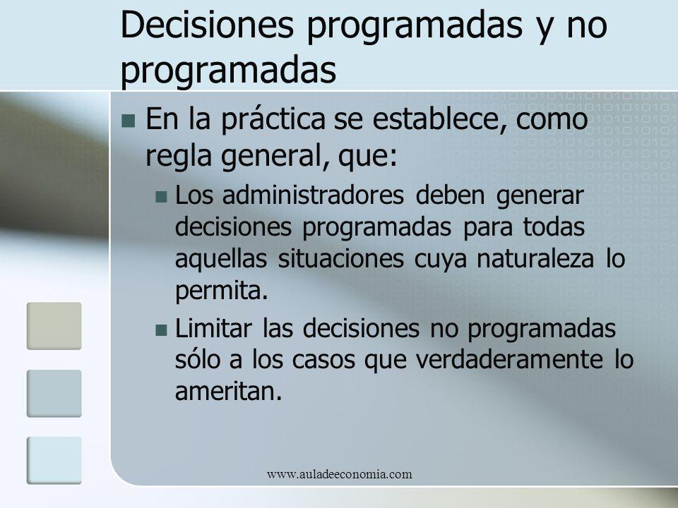 www.auladeeconomia.com Decisiones programadas y no programadas En la práctica se establece, como regla general, que: Los administradores deben generar