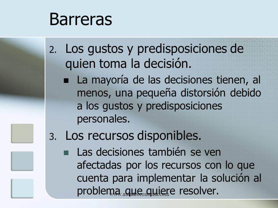 www.auladeeconomia.com Barreras 2. Los gustos y predisposiciones de quien toma la decisión. La mayoría de las decisiones tienen, al menos, una pequeña