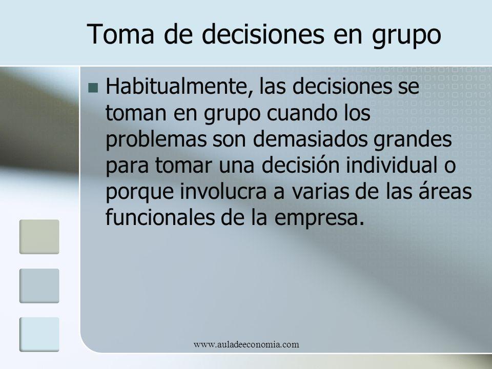 www.auladeeconomia.com Toma de decisiones en grupo Habitualmente, las decisiones se toman en grupo cuando los problemas son demasiados grandes para to