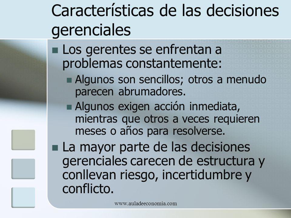 www.auladeeconomia.com Características de las decisiones gerenciales Los gerentes se enfrentan a problemas constantemente: Algunos son sencillos; otro