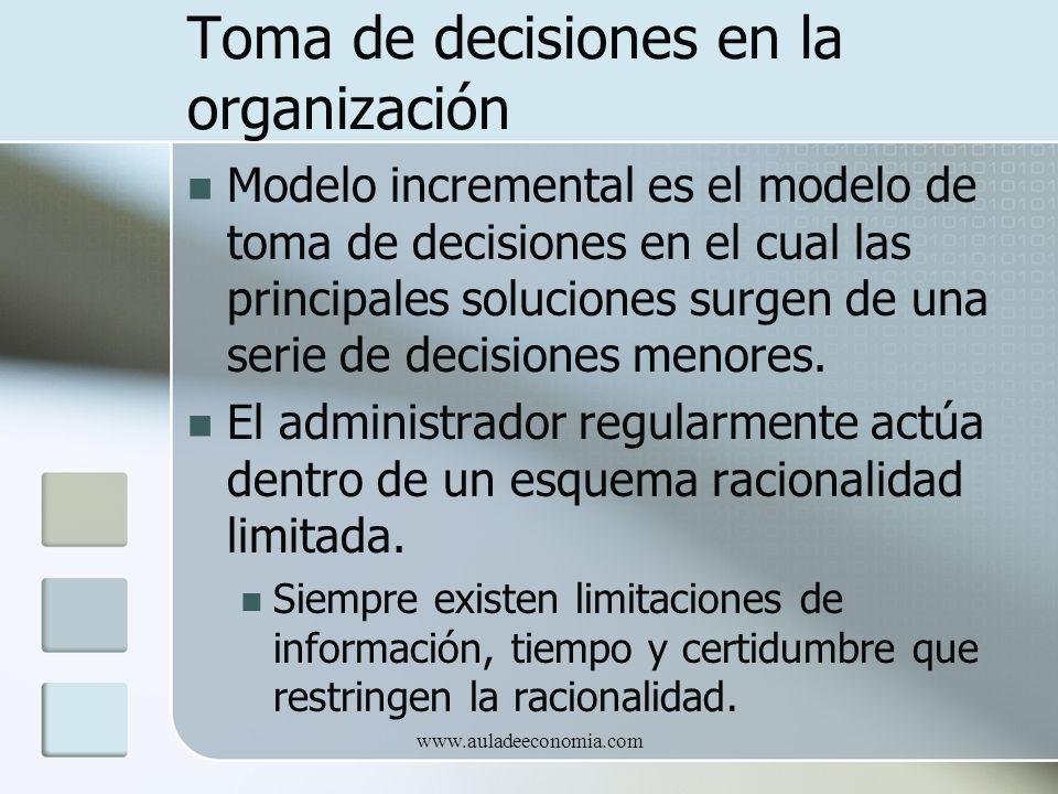 www.auladeeconomia.com Toma de decisiones en la organización Modelo incremental es el modelo de toma de decisiones en el cual las principales solucion