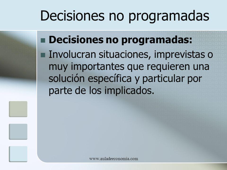 www.auladeeconomia.com Decisiones no programadas Decisiones no programadas: Involucran situaciones, imprevistas o muy importantes que requieren una so