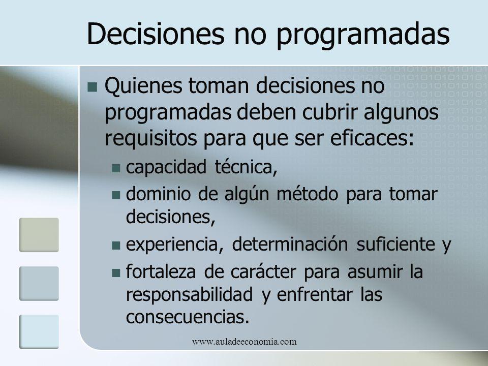 www.auladeeconomia.com Decisiones no programadas Quienes toman decisiones no programadas deben cubrir algunos requisitos para que ser eficaces: capaci