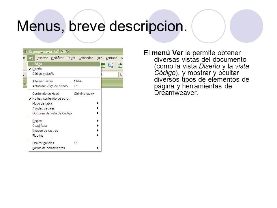 Menus, breve descripcion. El menú Ver le permite obtener diversas vistas del documento (como la vista Diseño y la vista Código), y mostrar y ocultar d