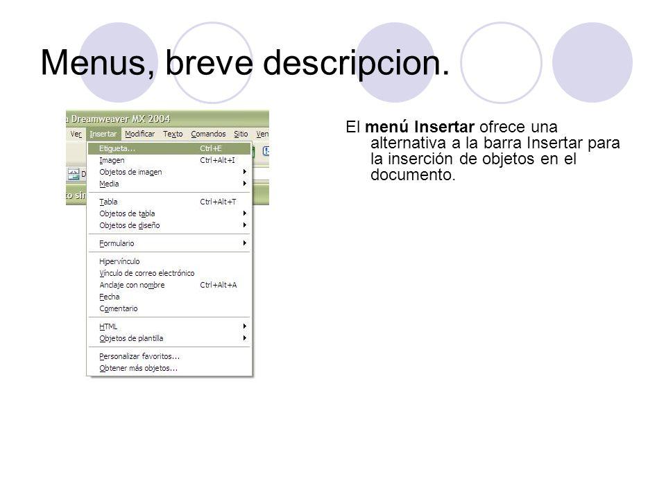Menus, breve descripcion. El menú Insertar ofrece una alternativa a la barra Insertar para la inserción de objetos en el documento.