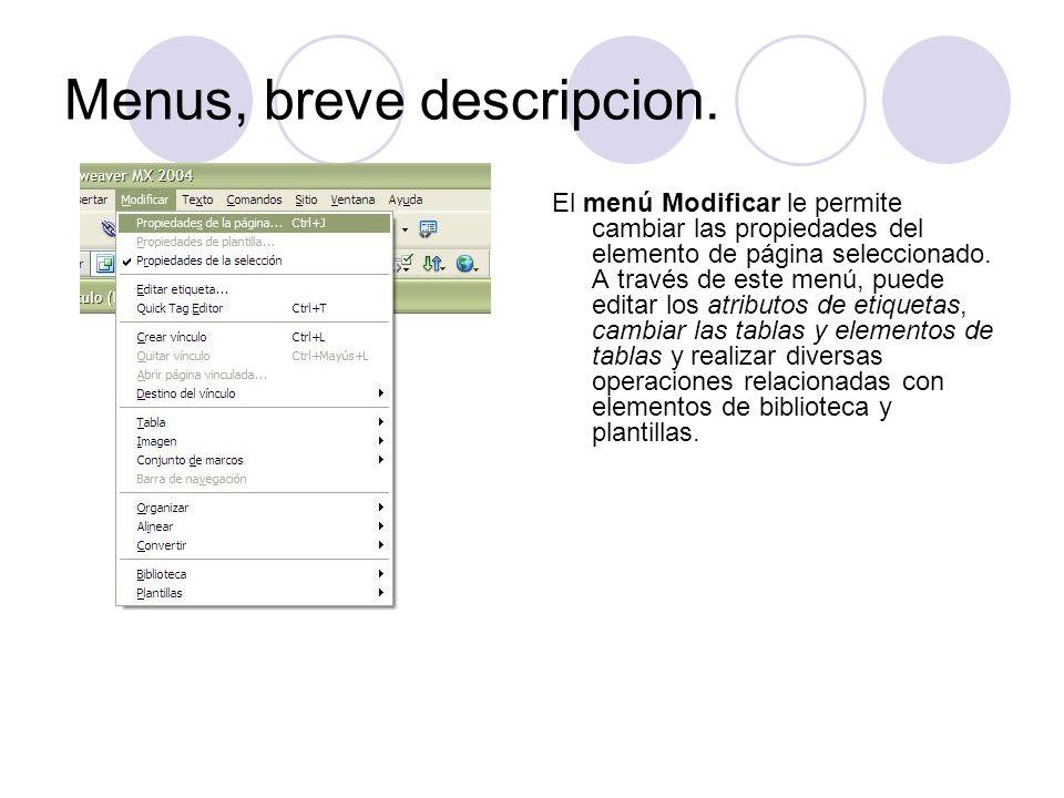 Menus, breve descripcion. El menú Modificar le permite cambiar las propiedades del elemento de página seleccionado. A través de este menú, puede edita