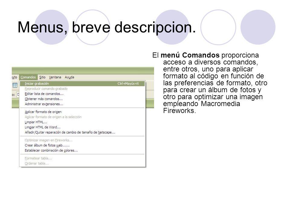 Menus, breve descripcion. El menú Comandos proporciona acceso a diversos comandos, entre otros, uno para aplicar formato al código en función de las p