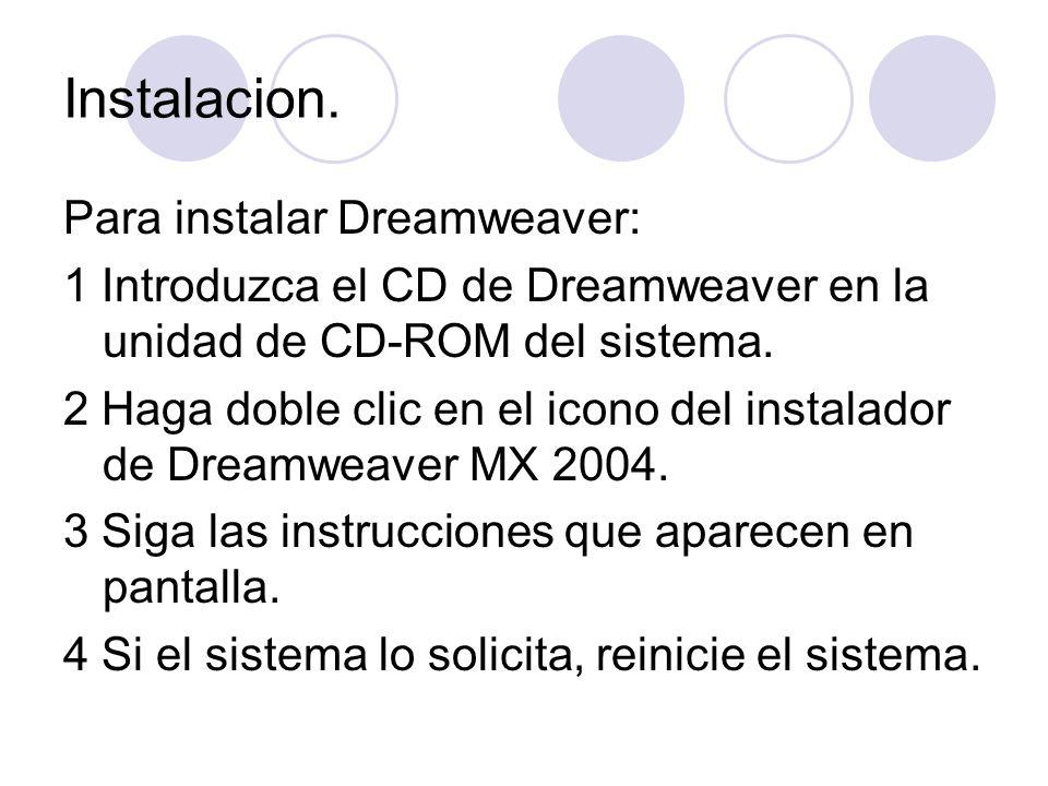 Instalacion. Para instalar Dreamweaver: 1 Introduzca el CD de Dreamweaver en la unidad de CD-ROM del sistema. 2 Haga doble clic en el icono del instal