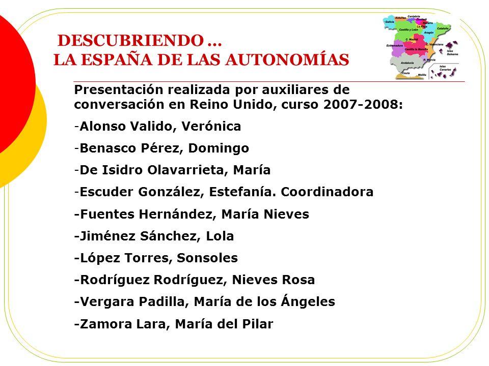 Presentación realizada por auxiliares de conversación en Reino Unido, curso 2007-2008: -Alonso Valido, Verónica -Benasco Pérez, Domingo -De Isidro Olavarrieta, María -Escuder González, Estefanía.