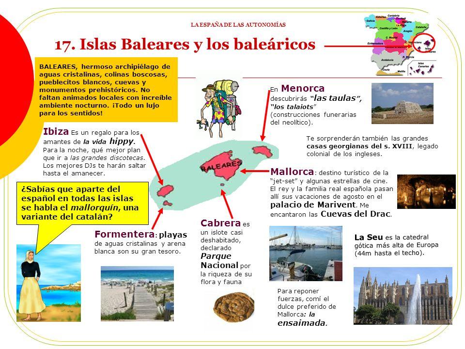 BALEARES, hermoso archipiélago de aguas cristalinas, colinas boscosas, pueblecitos blancos, cuevas y monumentos prehistóricos.