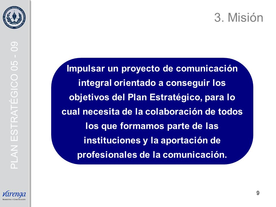 9 Impulsar un proyecto de comunicación integral orientado a conseguir los objetivos del Plan Estratégico, para lo cual necesita de la colaboración de