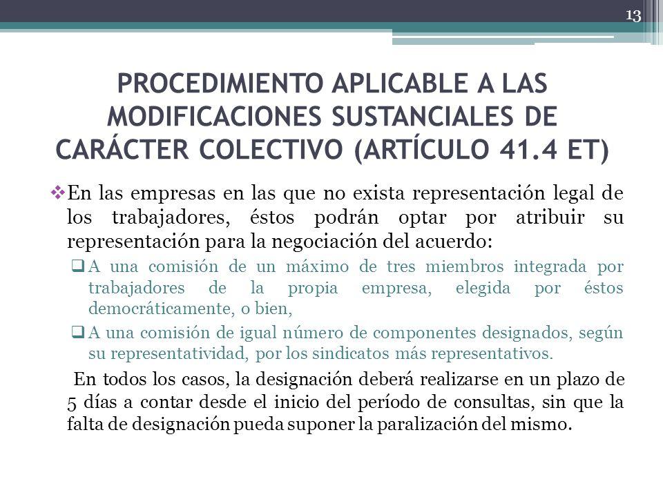 PROCEDIMIENTO APLICABLE A LAS MODIFICACIONES SUSTANCIALES DE CARÁCTER COLECTIVO (ARTÍCULO 41.4 ET) En las empresas en las que no exista representación