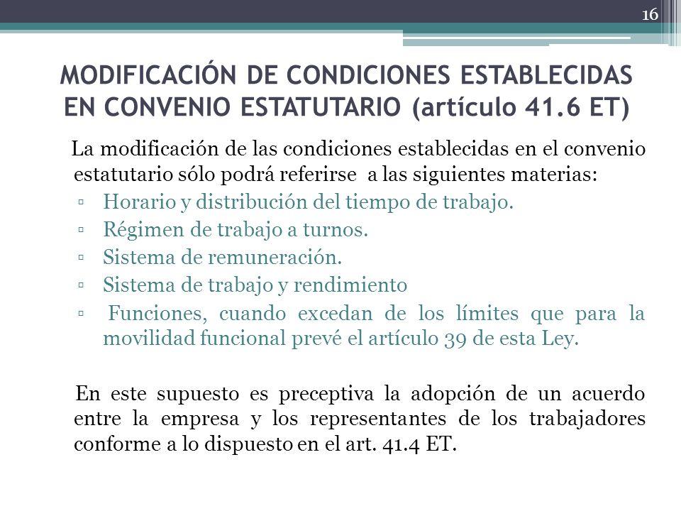 MODIFICACIÓN DE CONDICIONES ESTABLECIDAS EN CONVENIO ESTATUTARIO (artículo 41.6 ET) La modificación de las condiciones establecidas en el convenio est