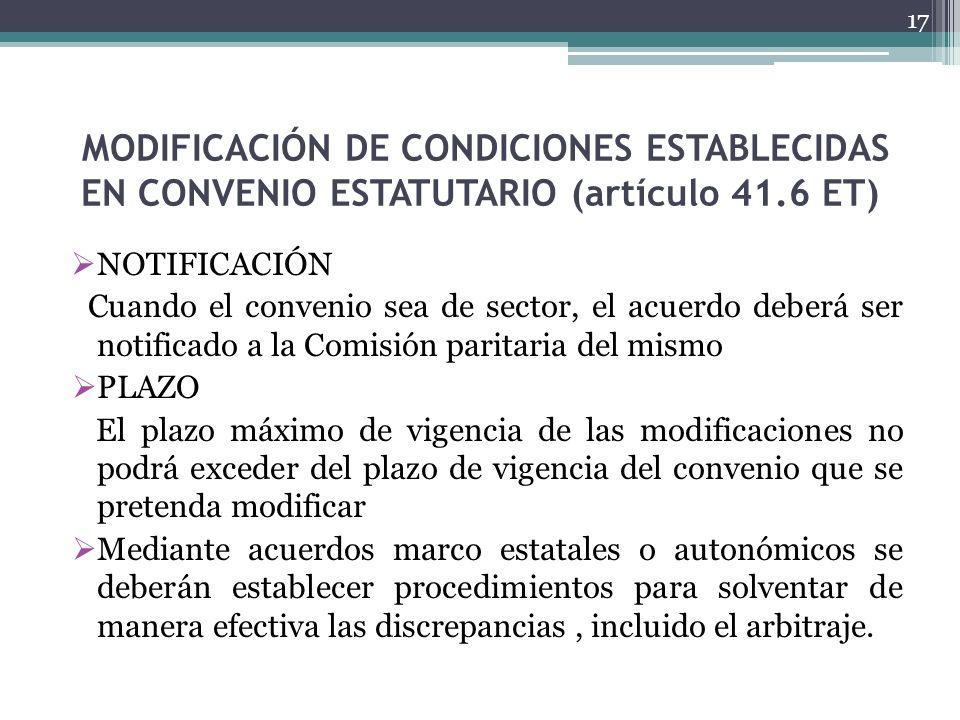 MODIFICACIÓN DE CONDICIONES ESTABLECIDAS EN CONVENIO ESTATUTARIO (artículo 41.6 ET) NOTIFICACIÓN Cuando el convenio sea de sector, el acuerdo deberá s