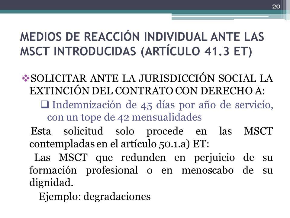 MEDIOS DE REACCIÓN INDIVIDUAL ANTE LAS MSCT INTRODUCIDAS (ARTÍCULO 41.3 ET) SOLICITAR ANTE LA JURISDICCIÓN SOCIAL LA EXTINCIÓN DEL CONTRATO CON DERECH