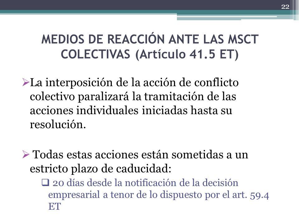 MEDIOS DE REACCIÓN ANTE LAS MSCT COLECTIVAS (Artículo 41.5 ET) La interposición de la acción de conflicto colectivo paralizará la tramitación de las a