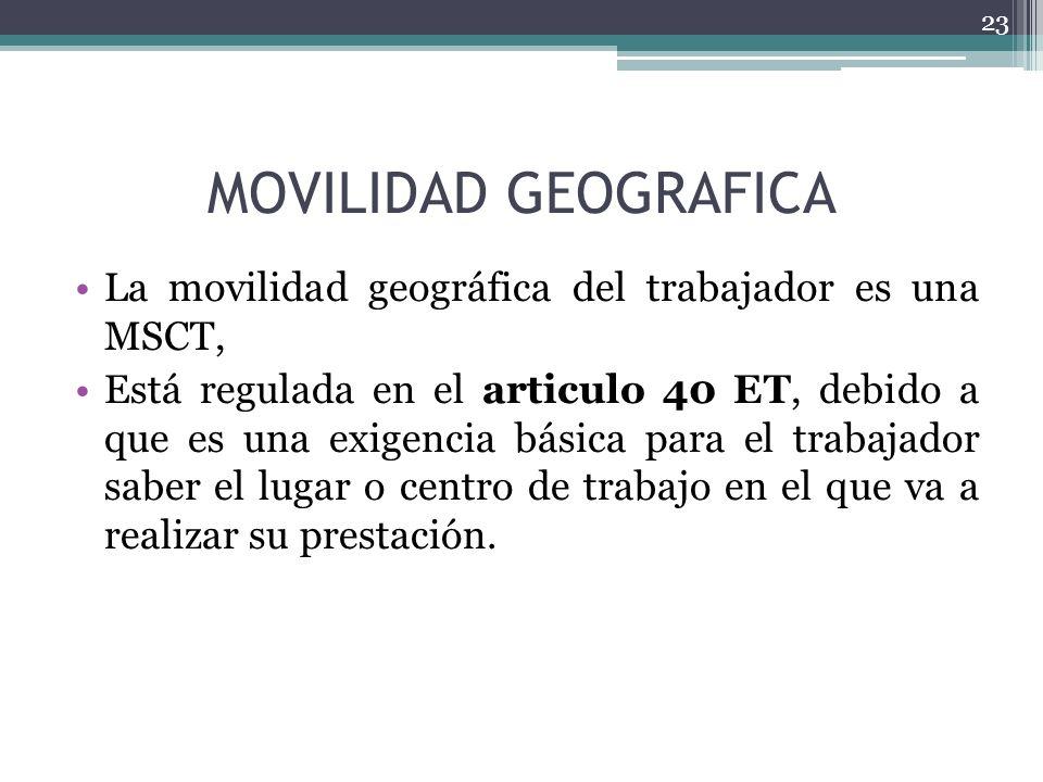 MOVILIDAD GEOGRAFICA La movilidad geográfica del trabajador es una MSCT, Está regulada en el articulo 40 ET, debido a que es una exigencia básica para