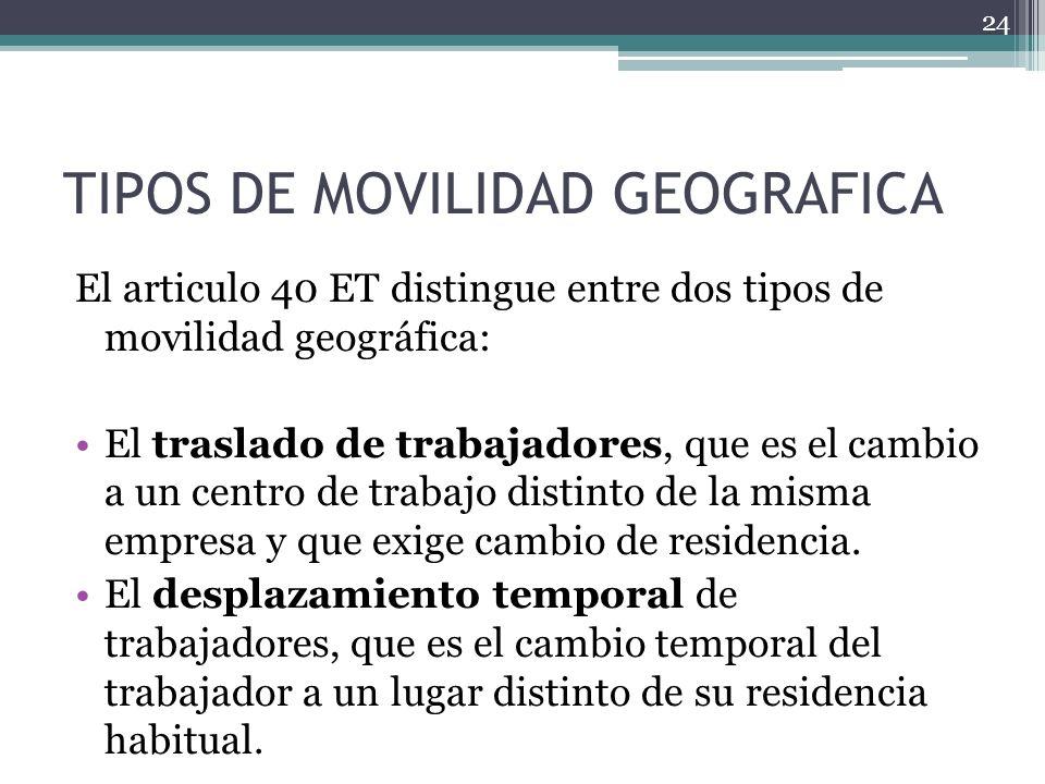 TIPOS DE MOVILIDAD GEOGRAFICA El articulo 40 ET distingue entre dos tipos de movilidad geográfica: El traslado de trabajadores, que es el cambio a un