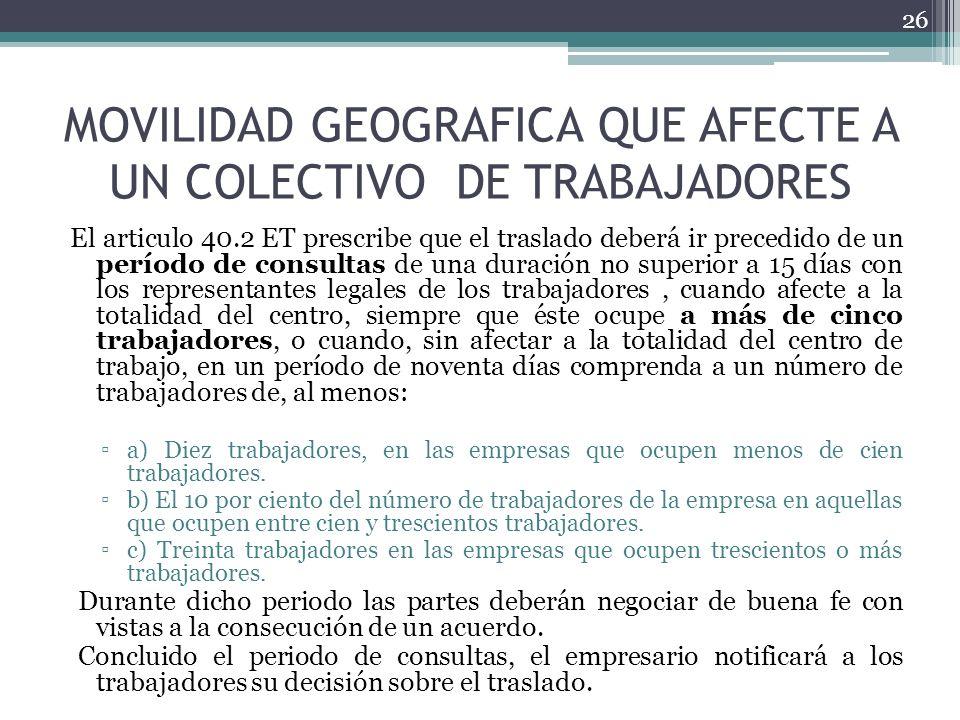 MOVILIDAD GEOGRAFICA QUE AFECTE A UN COLECTIVO DE TRABAJADORES El articulo 40.2 ET prescribe que el traslado deberá ir precedido de un período de cons