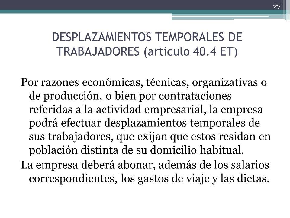 DESPLAZAMIENTOS TEMPORALES DE TRABAJADORES (articulo 40.4 ET) Por razones económicas, técnicas, organizativas o de producción, o bien por contratacion