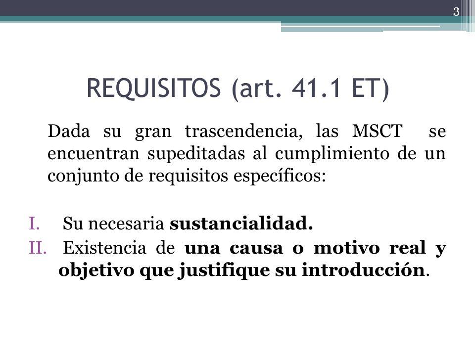 REQUISITOS (art. 41.1 ET) Dada su gran trascendencia, las MSCT se encuentran supeditadas al cumplimiento de un conjunto de requisitos específicos: I.