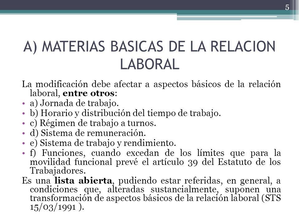 A) MATERIAS BASICAS DE LA RELACION LABORAL La modificación debe afectar a aspectos básicos de la relación laboral, entre otros: a) Jornada de trabajo.