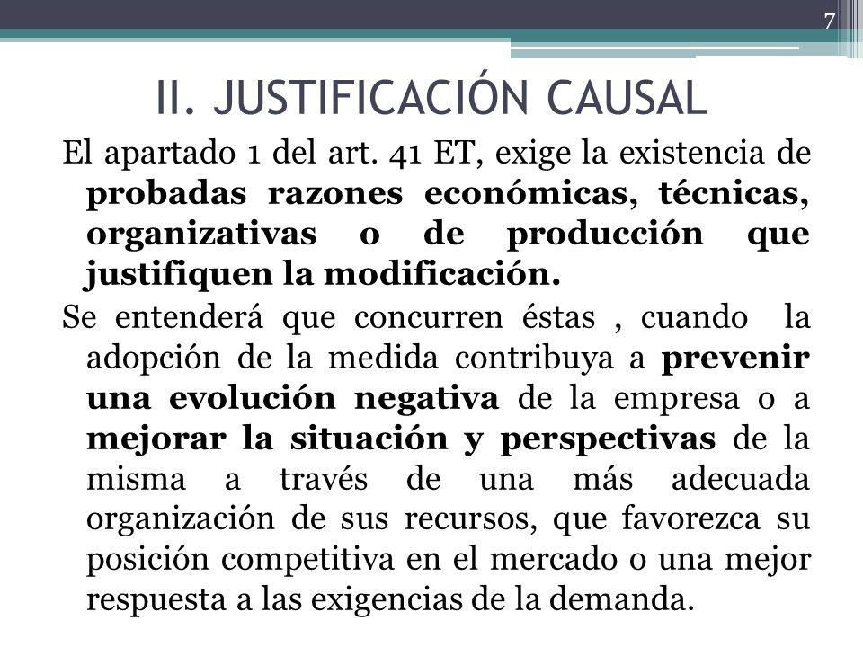 II. JUSTIFICACIÓN CAUSAL El apartado 1 del art. 41 ET, exige la existencia de probadas razones económicas, técnicas, organizativas o de producción que