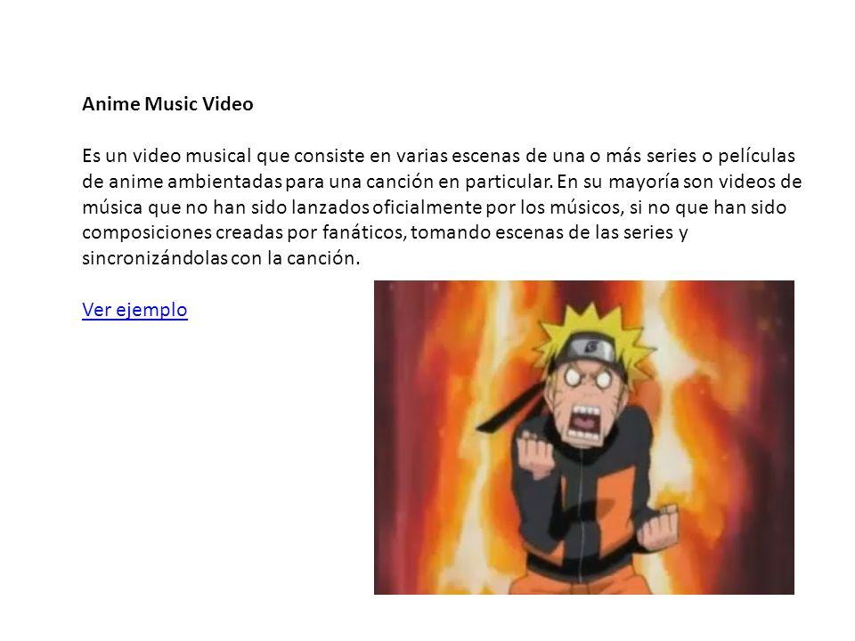 Anime Music Video Es un video musical que consiste en varias escenas de una o más series o películas de anime ambientadas para una canción en particular.