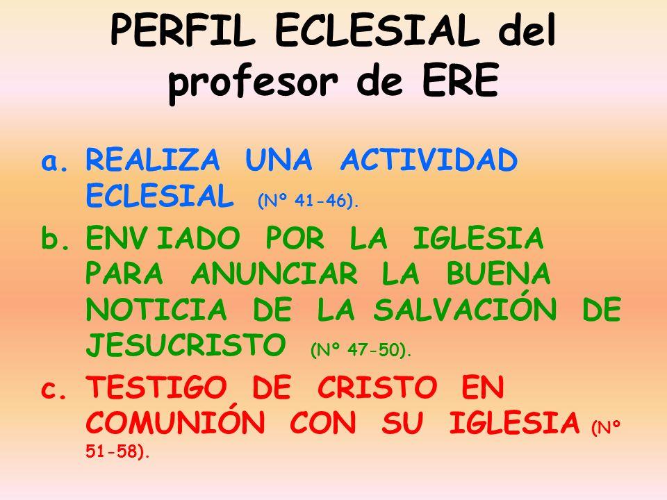 PERFIL ECLESIAL del profesor de ERE a.REALIZA UNA ACTIVIDAD ECLESIAL (Nº 41-46). b.ENV IADO POR LA IGLESIA PARA ANUNCIAR LA BUENA NOTICIA DE LA SALVAC