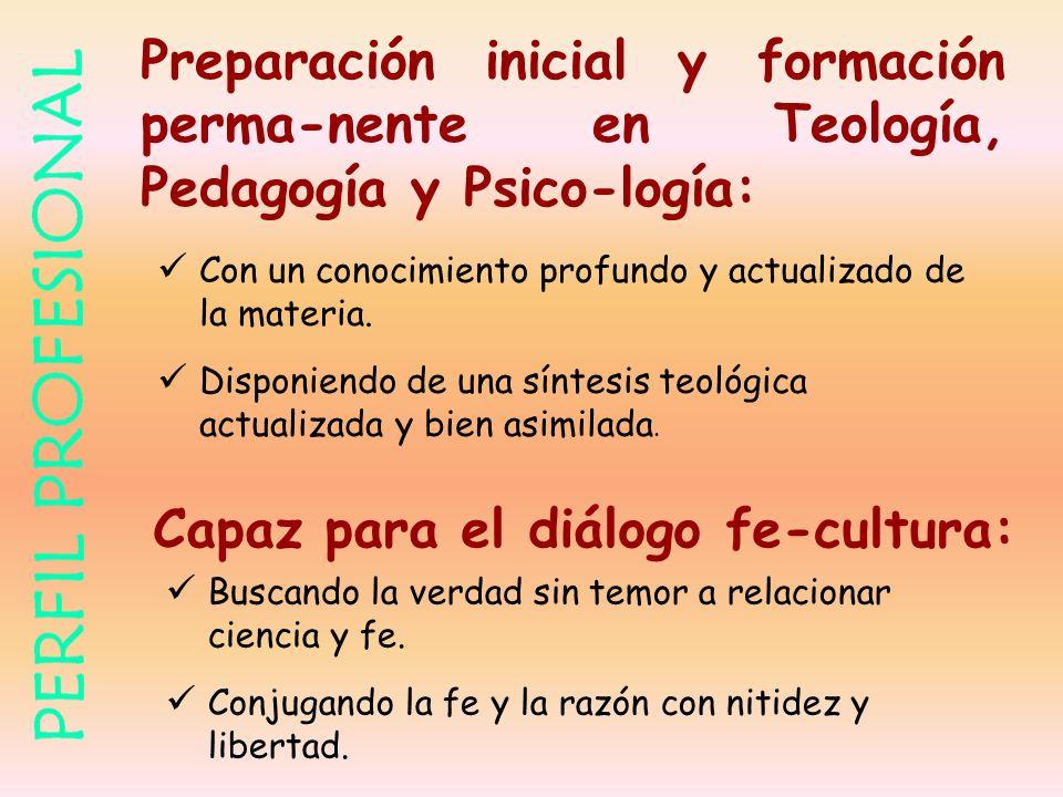 Preparación inicial y formación perma-nente en Teología, Pedagogía y Psico-logía: Con un conocimiento profundo y actualizado de la materia. Disponiend