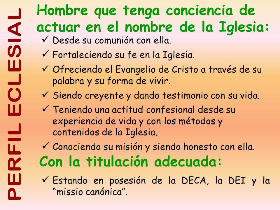 Hombre que tenga conciencia de actuar en el nombre de la Iglesia: Desde su comunión con ella. Fortaleciendo su fe en la Iglesia. Ofreciendo el Evangel