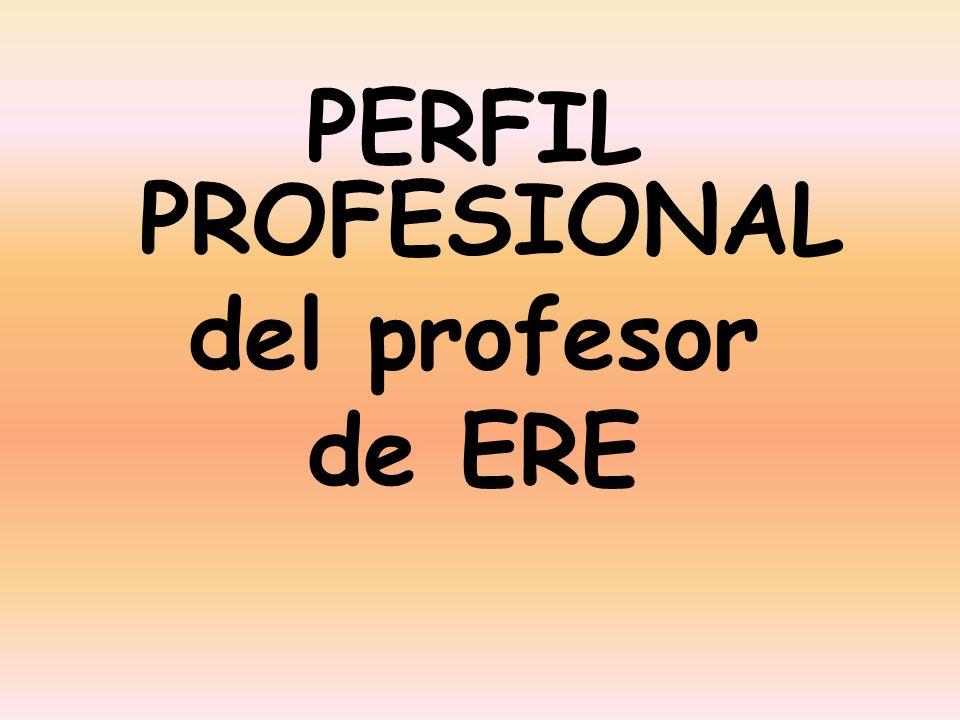 PERFIL PROFESIONAL del profesor de ERE