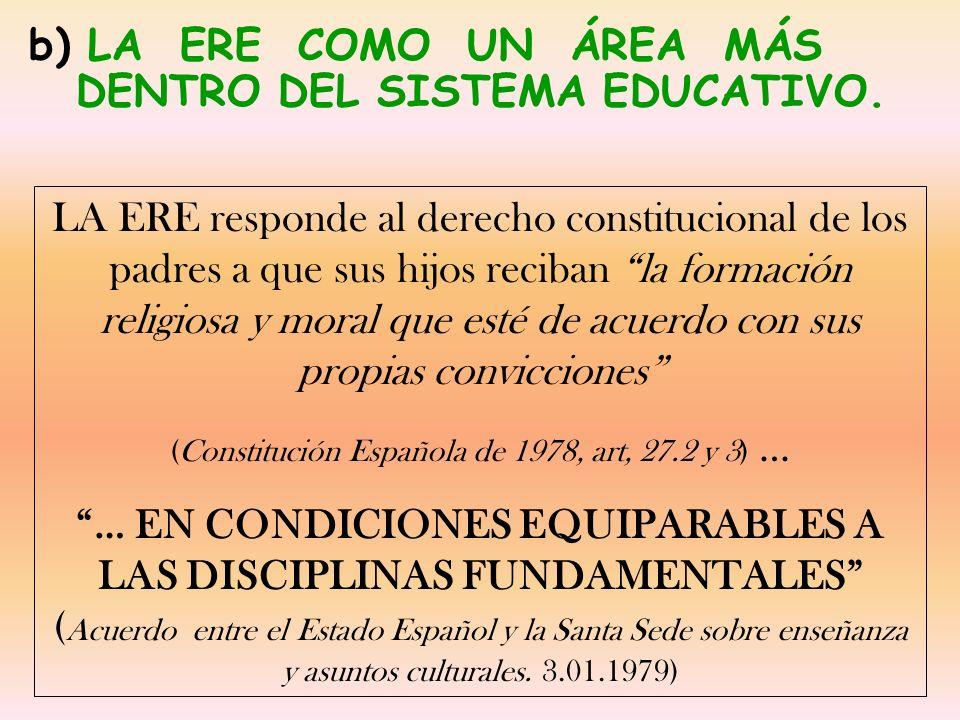 b) LA ERE COMO UN ÁREA MÁS DENTRO DEL SISTEMA EDUCATIVO. LA ERE responde al derecho constitucional de los padres a que sus hijos reciban la formación