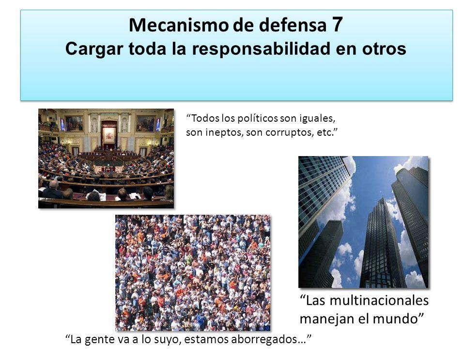 Mecanismo de defensa 7 Cargar toda la responsabilidad en otros Mecanismo de defensa 7 Cargar toda la responsabilidad en otros Todos los políticos son