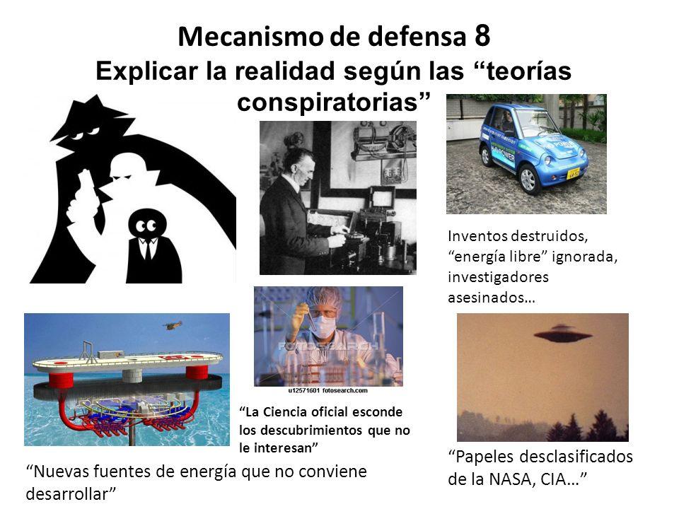 Mecanismo de defensa 8 Explicar la realidad según las teorías conspiratorias Papeles desclasificados de la NASA, CIA… Nuevas fuentes de energía que no