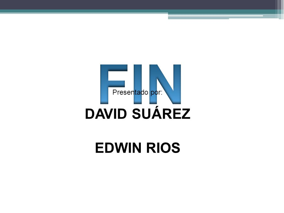Presentado por: DAVID SUÁREZ EDWIN RIOS