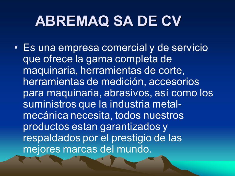 ABREMAQ SA DE CV Es una empresa comercial y de servicio que ofrece la gama completa de maquinaria, herramientas de corte, herramientas de medición, ac