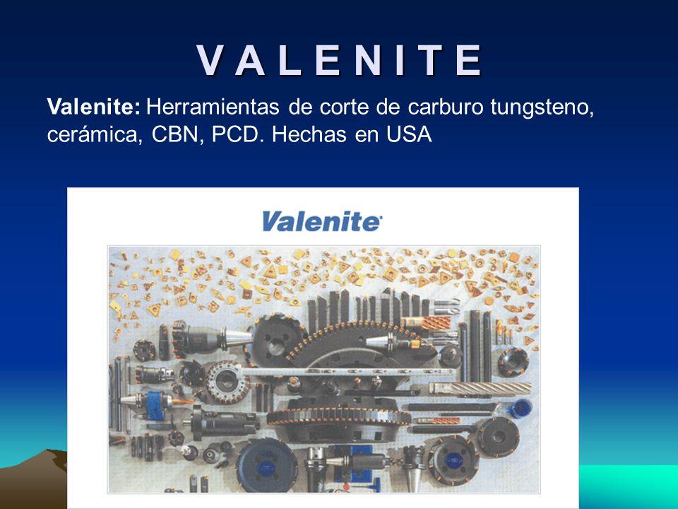 V A L E N I T E Valenite: Herramientas de corte de carburo tungsteno, cerámica, CBN, PCD. Hechas en USA