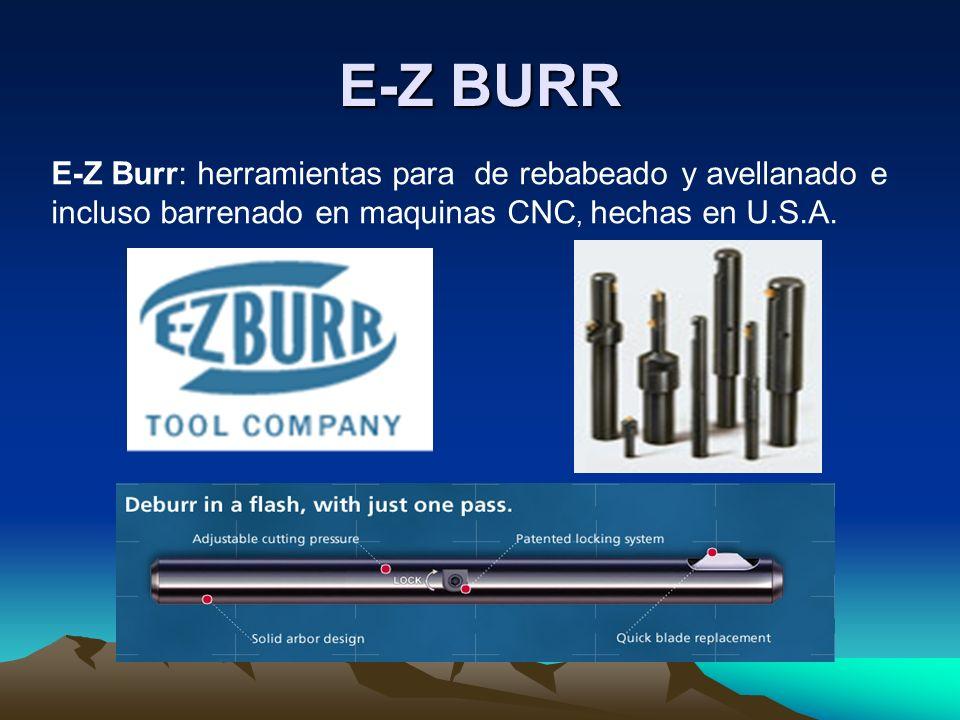E-Z BURR E-Z Burr: herramientas para de rebabeado y avellanado e incluso barrenado en maquinas CNC, hechas en U.S.A.
