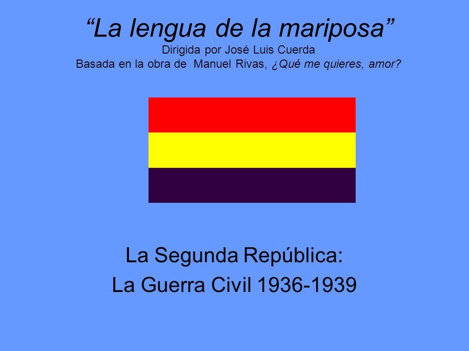 La lengua de la mariposa Dirigida por José Luis Cuerda Basada en la obra de Manuel Rivas, ¿Qué me quieres, amor? La Segunda República: La Guerra Civil