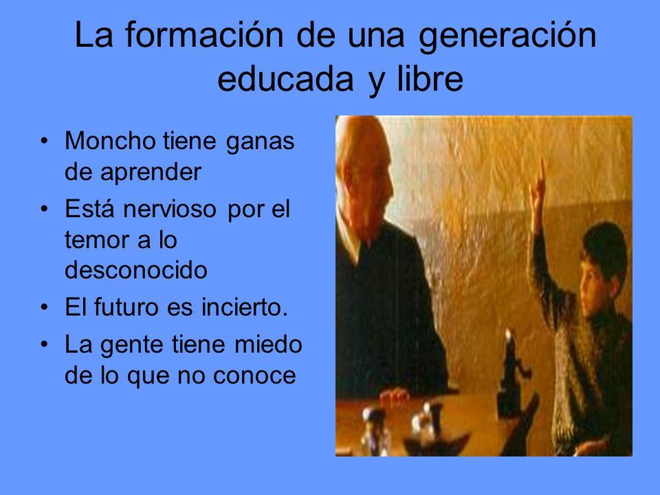 La formación de una generación educada y libre Moncho tiene ganas de aprender Está nervioso por el temor a lo desconocido El futuro es incierto. La ge
