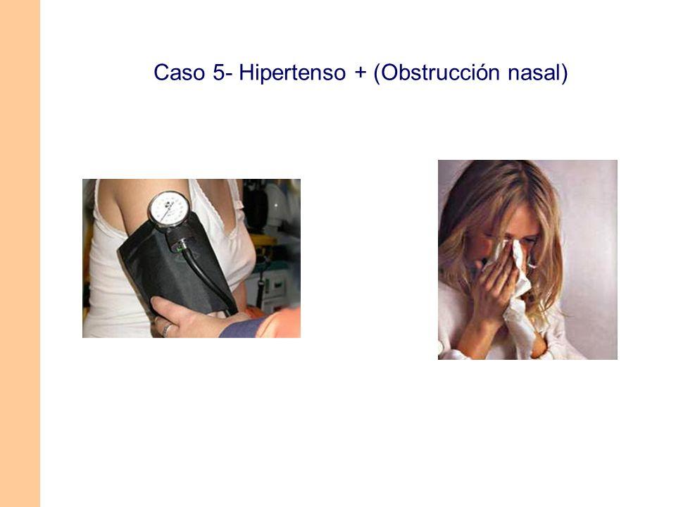 Caso 5- Hipertenso + (Obstrucción nasal)